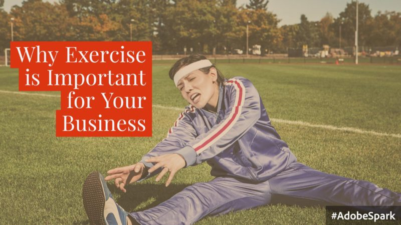 """exhausted woman in blue, striped exercise suit sitting down to stretch; text overlay """"Why Exercise is Important for Your Businss:"""