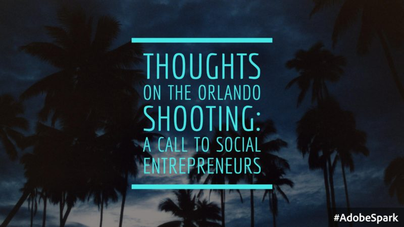 """silhouette of palm trees with text overlay """"Thoughts on the Orlando Shooting: A Call to Social Entrepreneurs"""""""